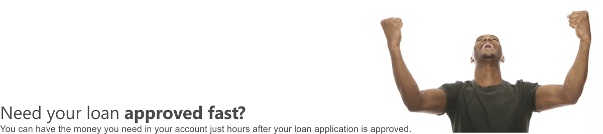 Need your loan approved fast?